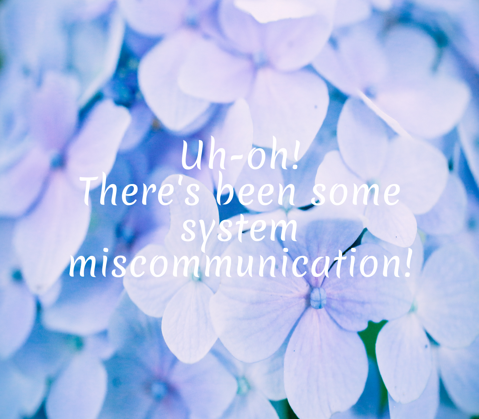 """Picture that says """"Uh-oh! There's been some system miscommunication!"""""""