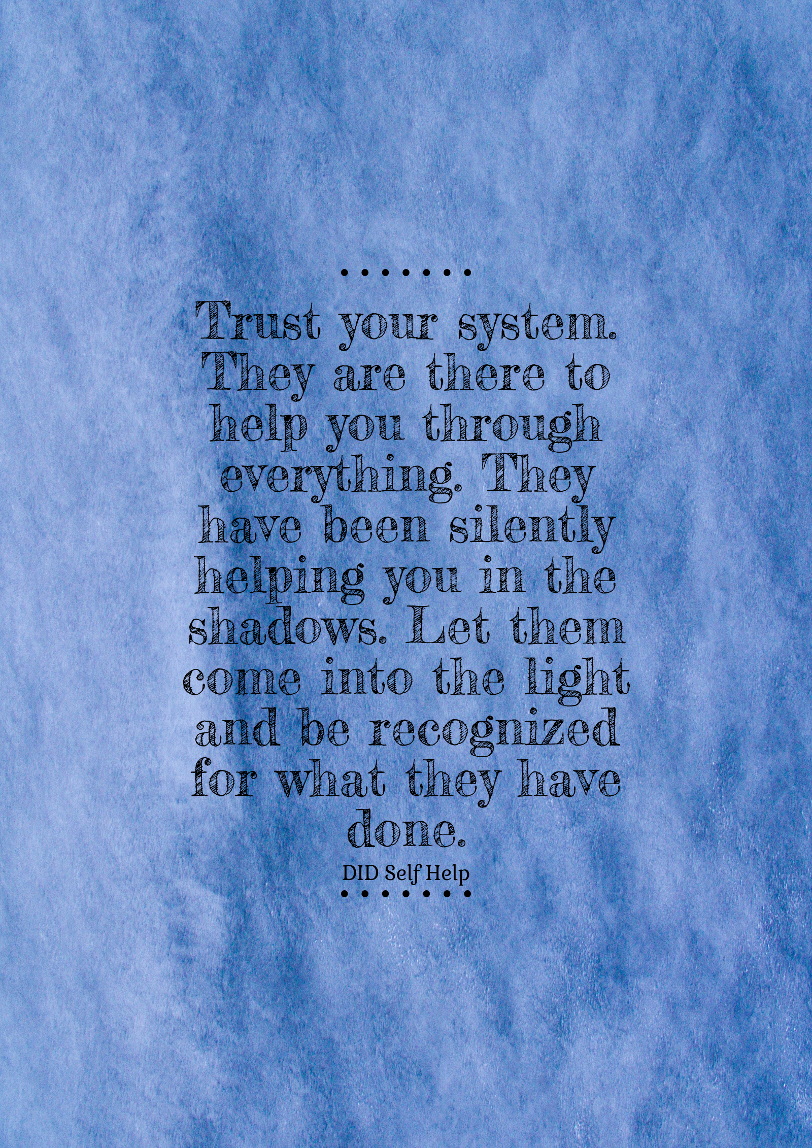 "Blue poster that says ""Trust your system. They are there to help you through everything. They have been silently helping you in the shadows. Let them come into the light and be recognized for what they have done."""