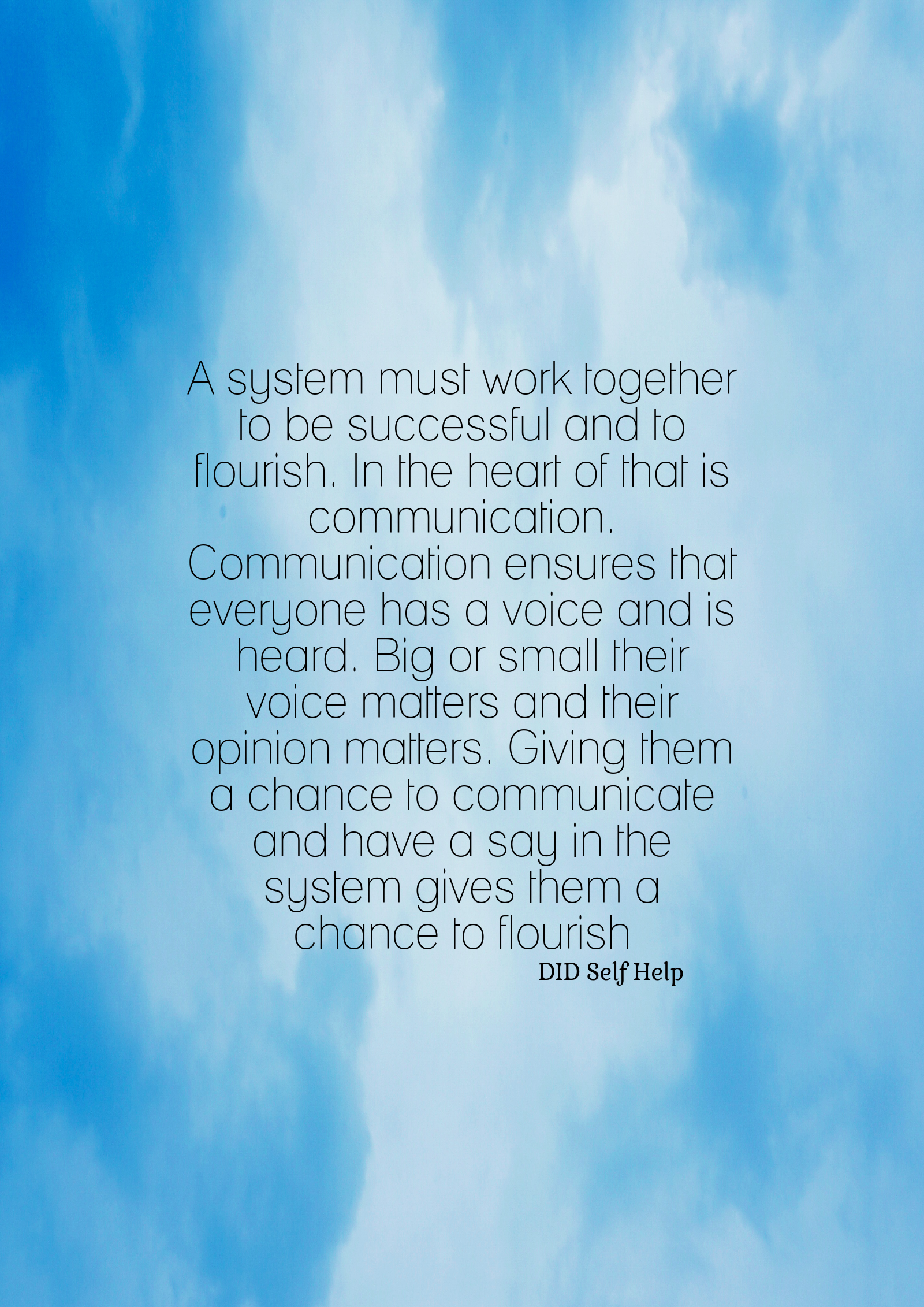 """A blue poster that says """"A system, must work together to be successful and flourish. In the heart of that is communication. Communication ensures that everyone has a voice and is heard. Big or small their voice matters. Giving them a chance to communicate and have a say in the system gives them a chance to flourish."""""""