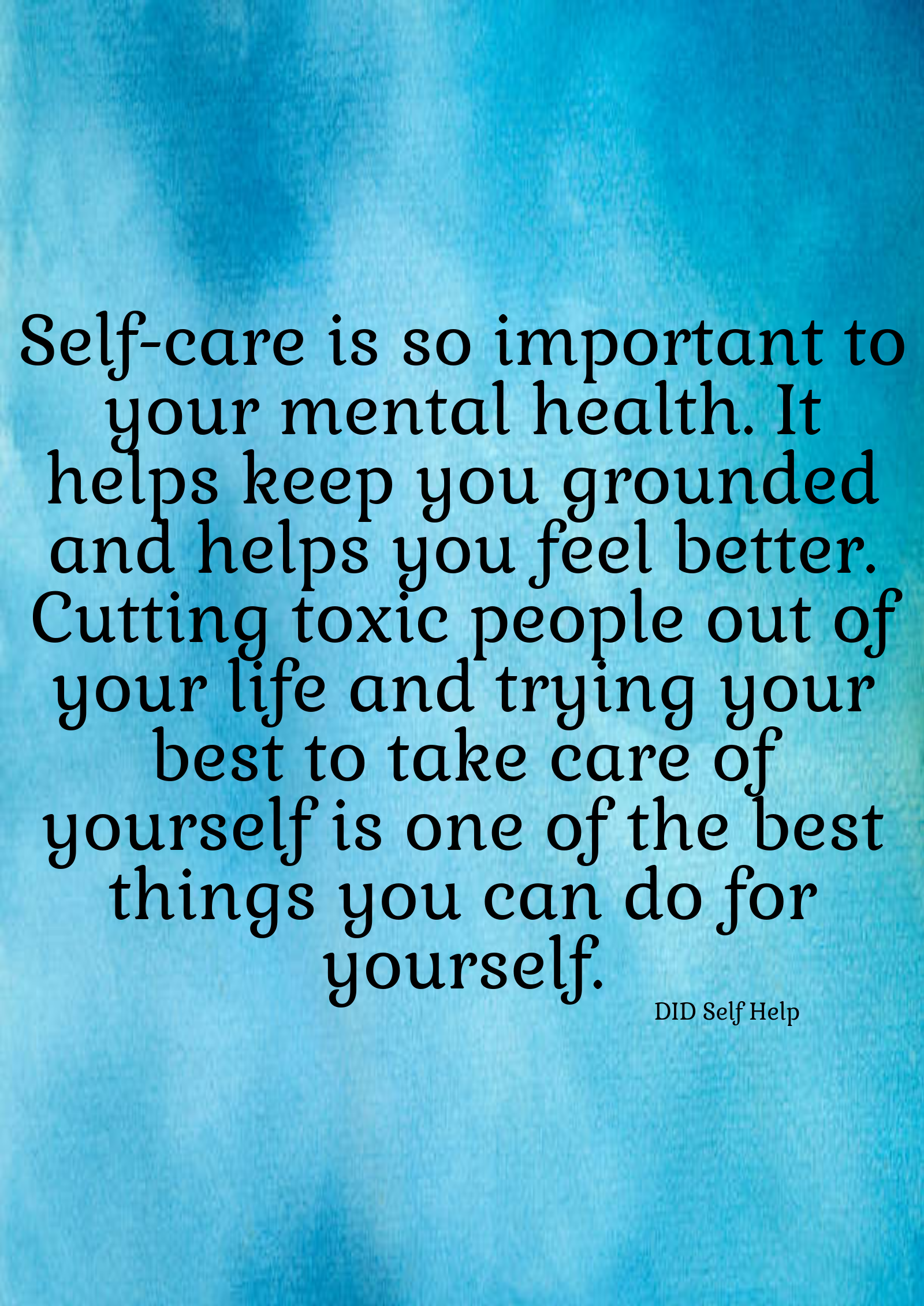 "A blue photo that states ""Self-care is so important to your mental health. It helps keep you grounded and helps you feel better. Cutting toxic people out of your life and trying your best to take care of yourself is one of the best things you can do for yourself."""