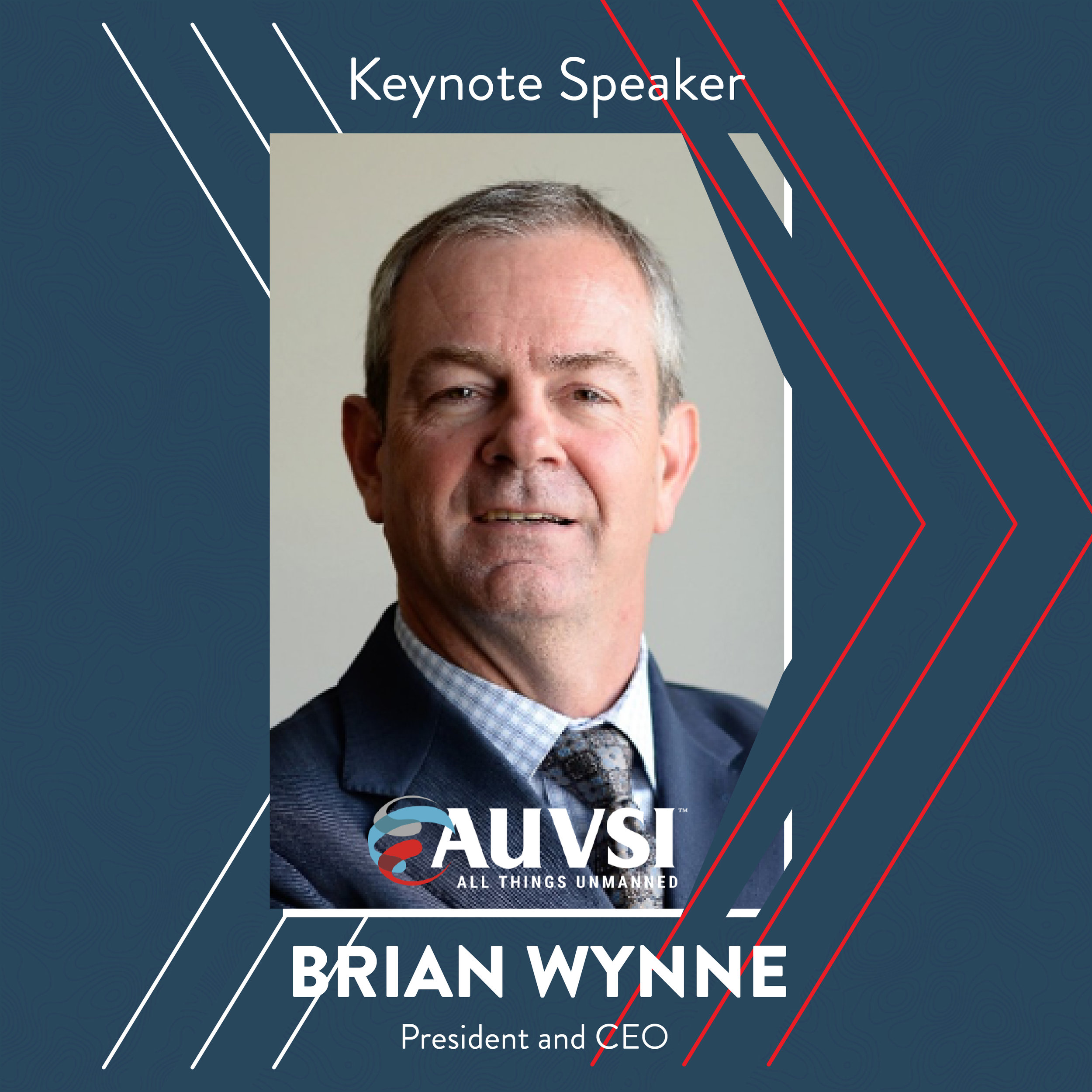 Brian Wynne is president and CEO of the Association for Unmanned Vehicle Systems International (AUVSI), the world's largest nonprofit organization dedicated to the advancement of unmanned systems and robotics. AUVSI represents corporations and professionals from more than 60 countries involved in business and government and who work in the defense, civil, and commercial markets.