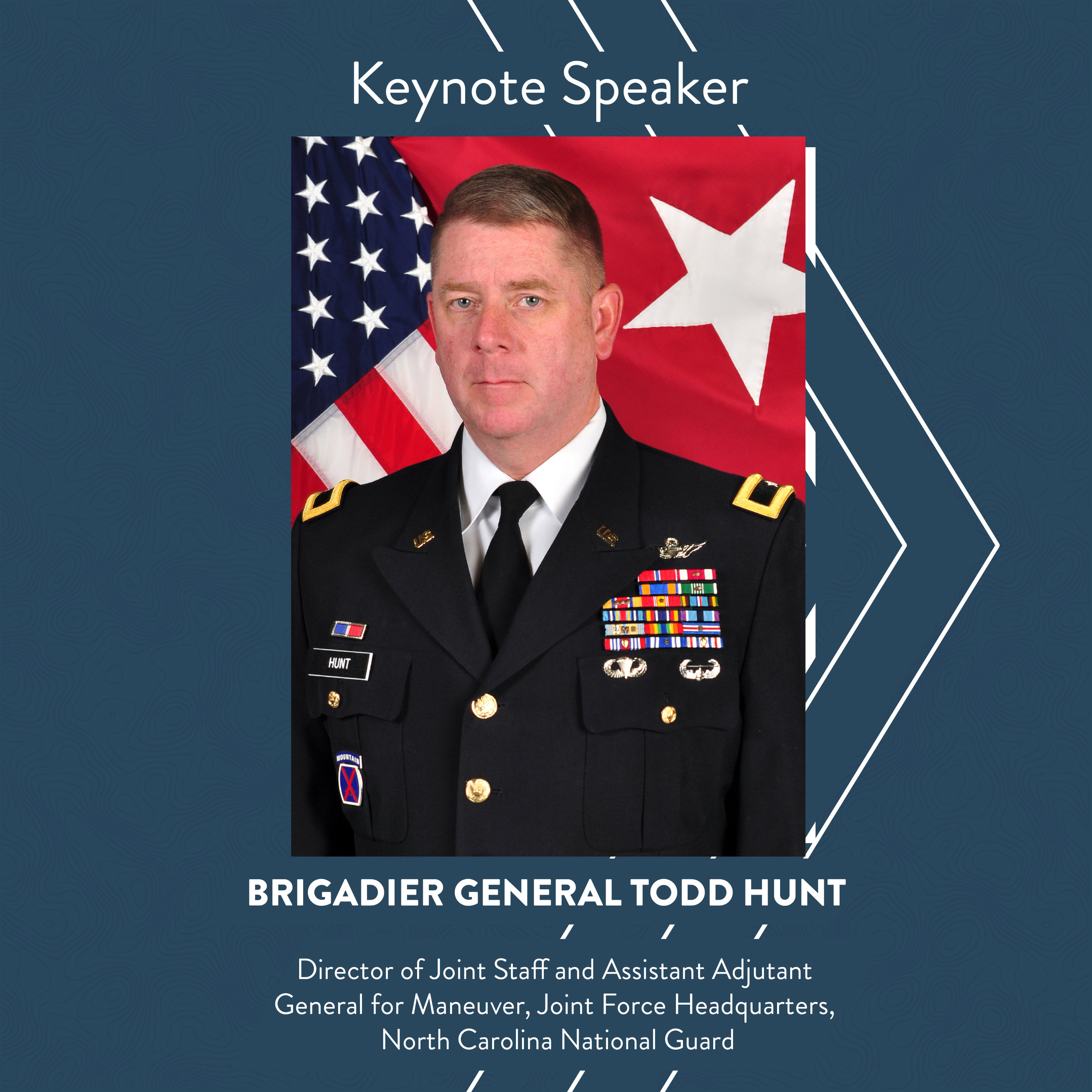 - Brigadier General Todd Hunt has been the Director of Joint Staff, Joint Force Headquarters, North Carolina National Guard and Assistant Adjutant General for Maneuver since 2016. BG Hunt is also the Deputy Commanding General for US Army Aviation Center of Excellence located at Ft. Rucker, AL.