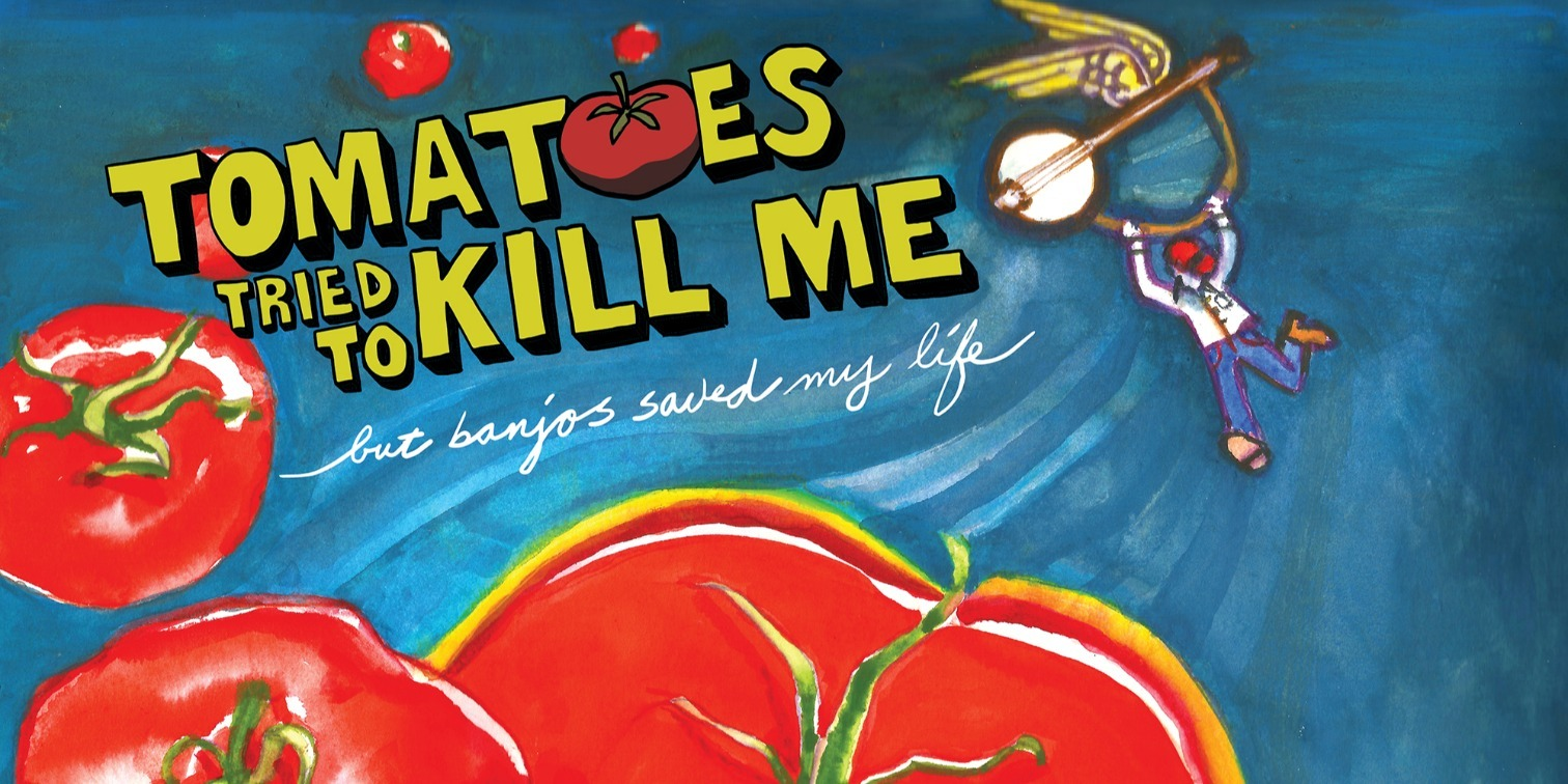Tomatoes_Tried_to_Kill_Me_but_Banjos_Saved_My_Life170526 - Copy.jpg