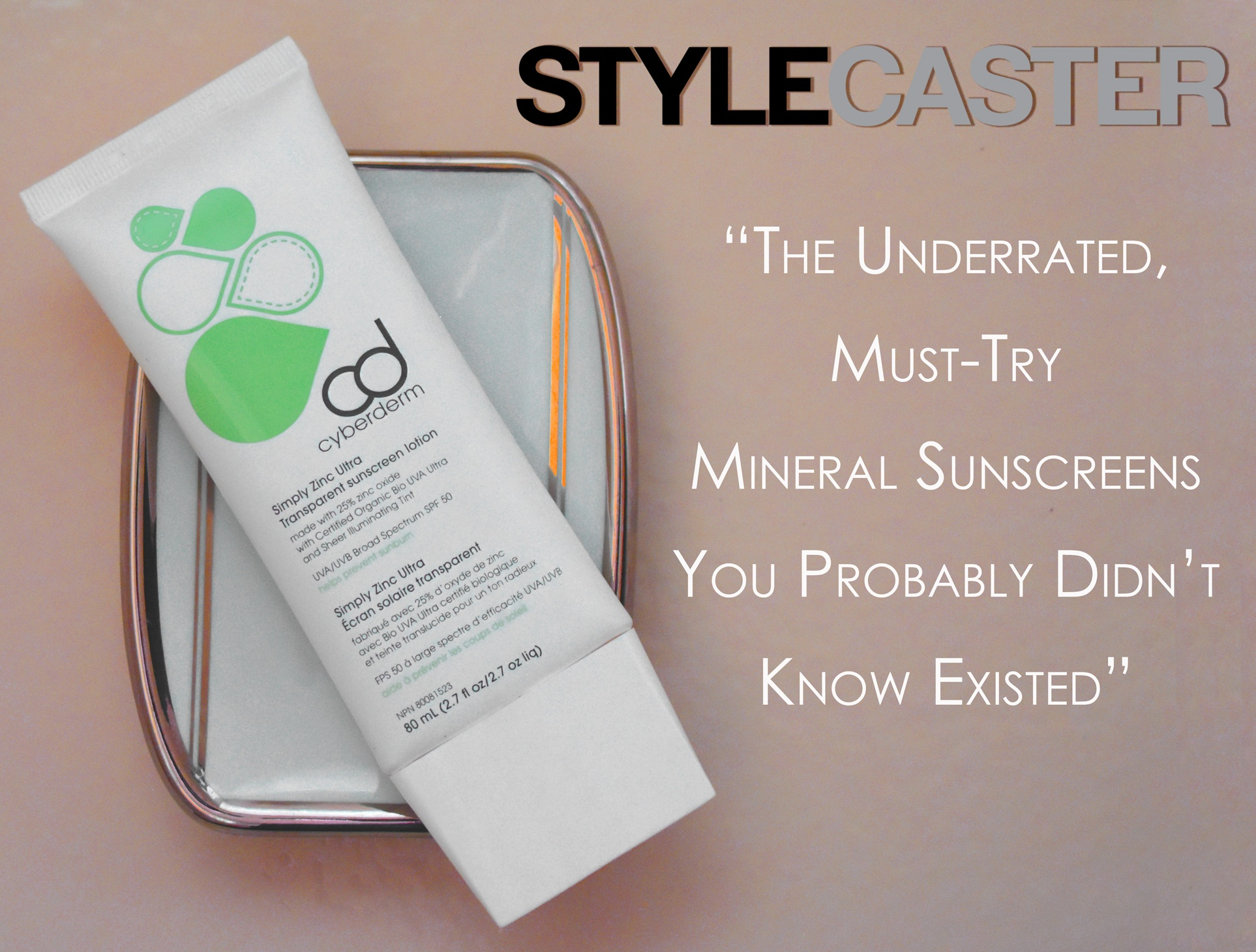 StyleCaster Lists The Most Underrated Mineral Sunscreens That You Must Try. - The team at StyleCaster has included our cult-classic CyberDERM Simply Zinc Ultra SPF on this list of must-try mineral sunscreens for it's ability to protect while being light weight and sheer.