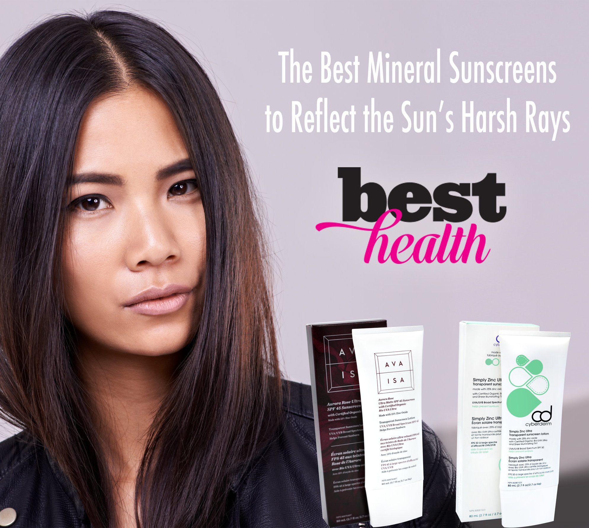 Best Health Reveals The Best Sunscreens You Can Buy In Canada. - Best Health has put together a list of the top sunscreens that reflect harsh UV rays the best, as well as helping educate Canadians on the benefits of choosing mineral sunscreens and the differences between physical vs chemicals spf's.Both our Ava Isa and CyberDERM sunscreens were named to this list of the best mineral sunscreens on the market in Canada. It's a great read that you should definitely check out!