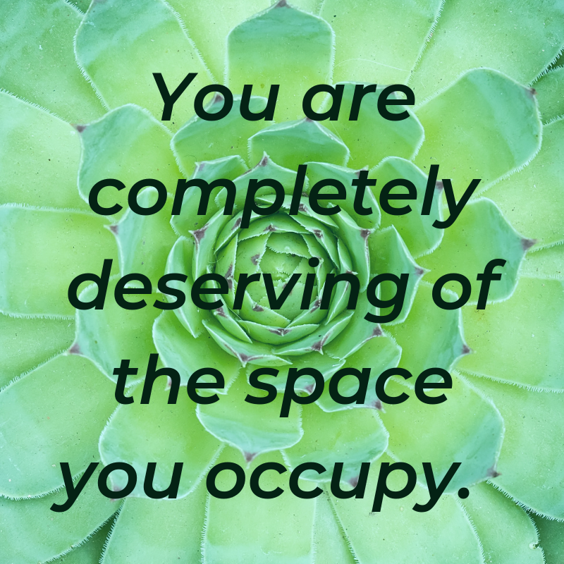 You are completely deserving of the space you occupy..png