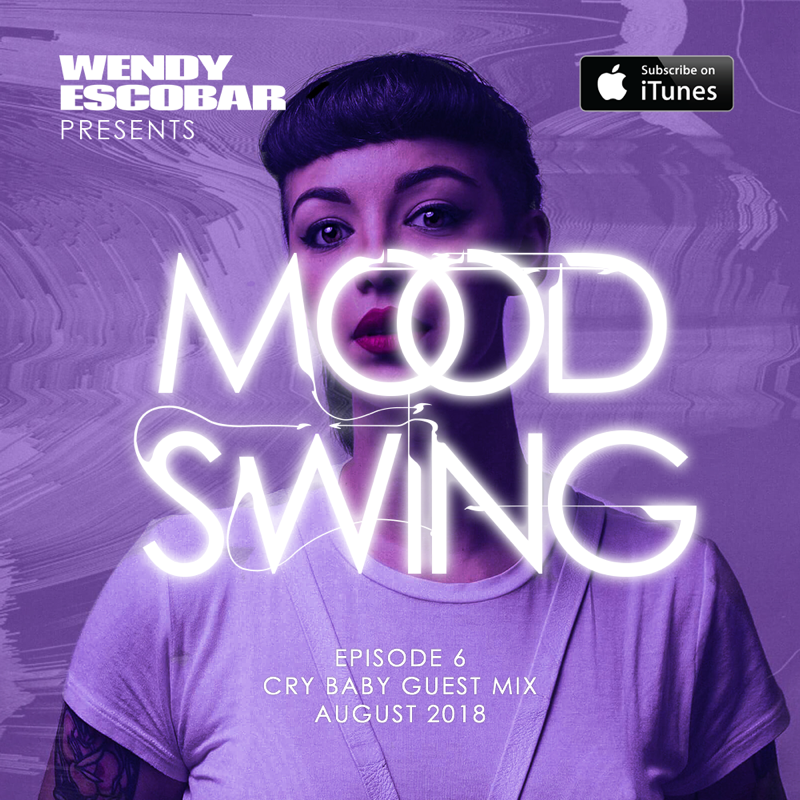 Wendy Escobar Presents: Mood Swing Cry Baby Guest Mix