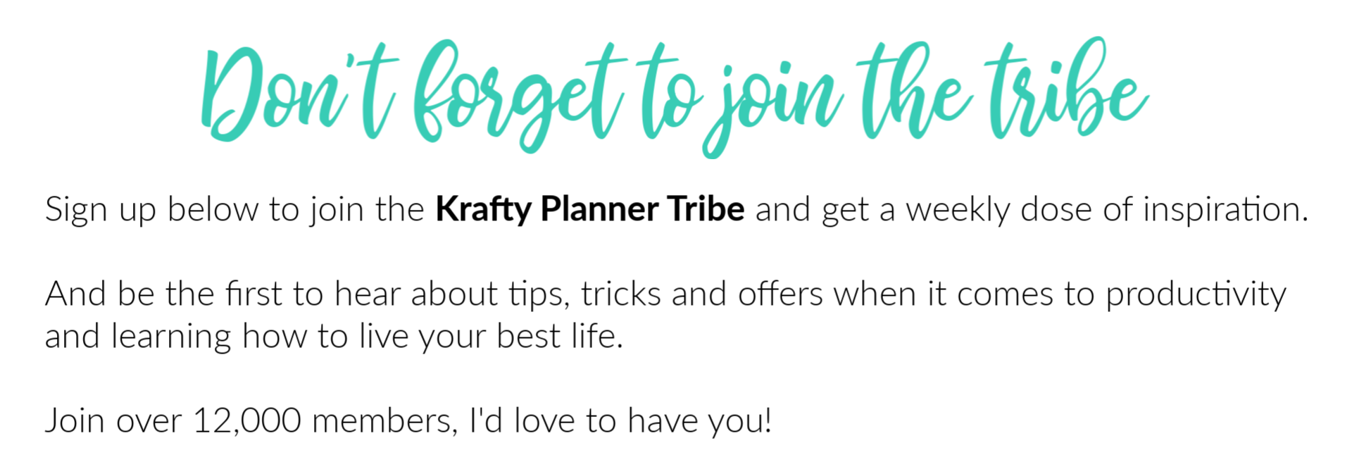 Don't forget to join the tribe and get a weekly dose of inspiration.