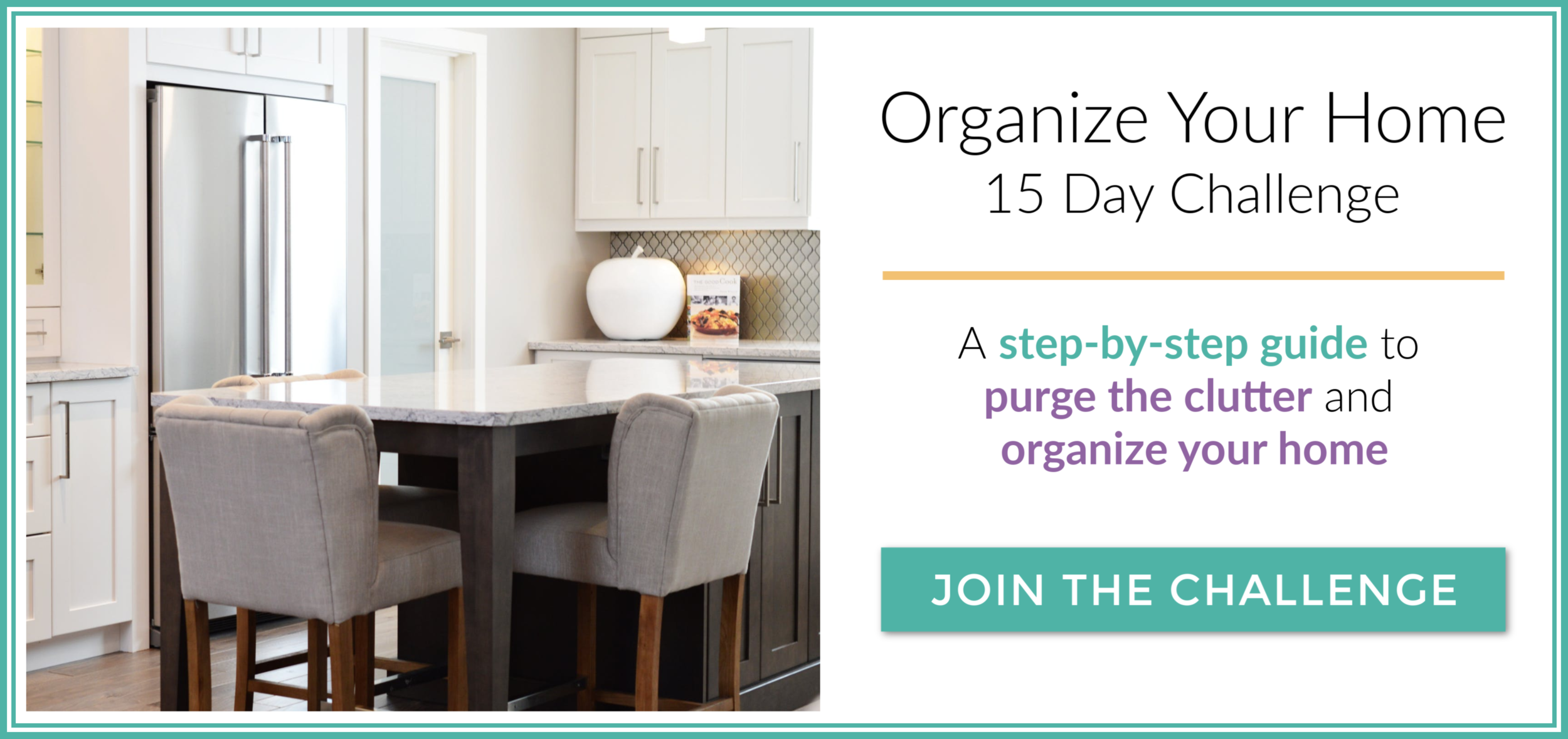 Join the Organize Your Home 15 Day Challenge. A simple step-by-step guide to purge the clutter and organize your home.png