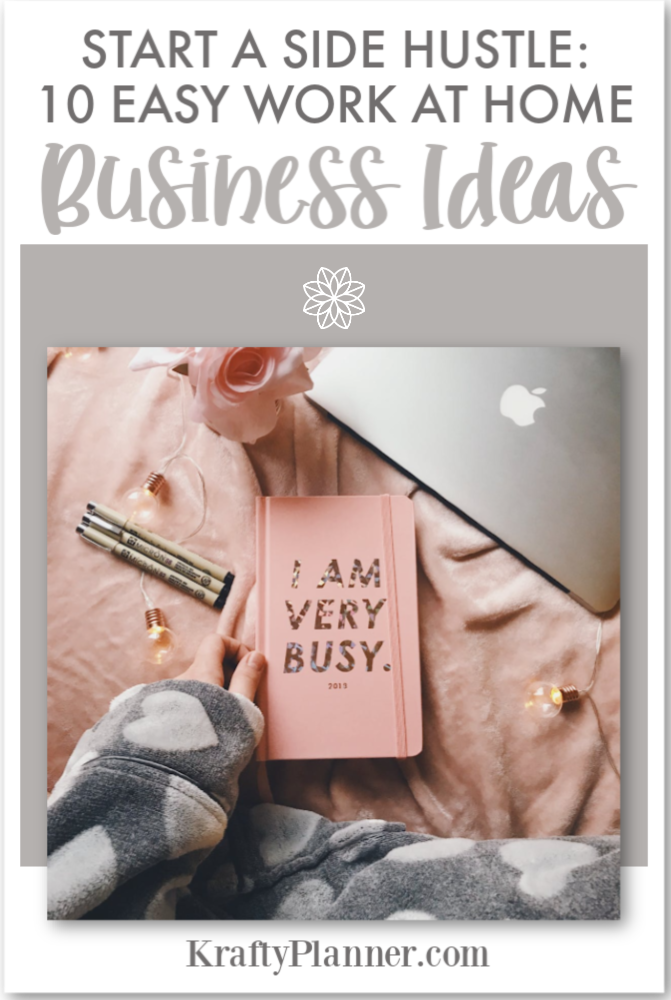 Start a Side Hustle - 10 Easy Work At Home Business Ideas PIN