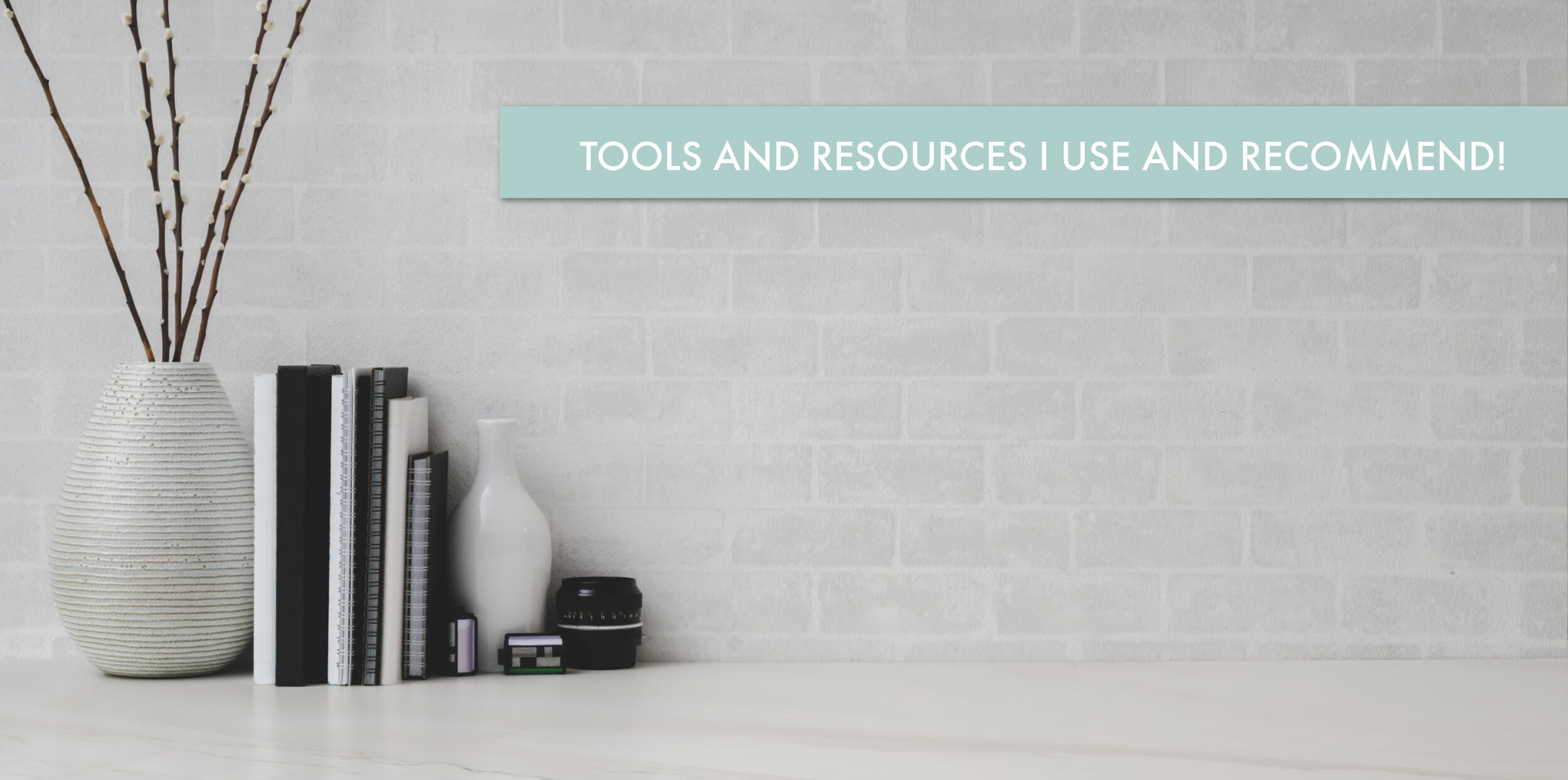 TOOLS AND RESOURCES I USE AND RECOMMEND!