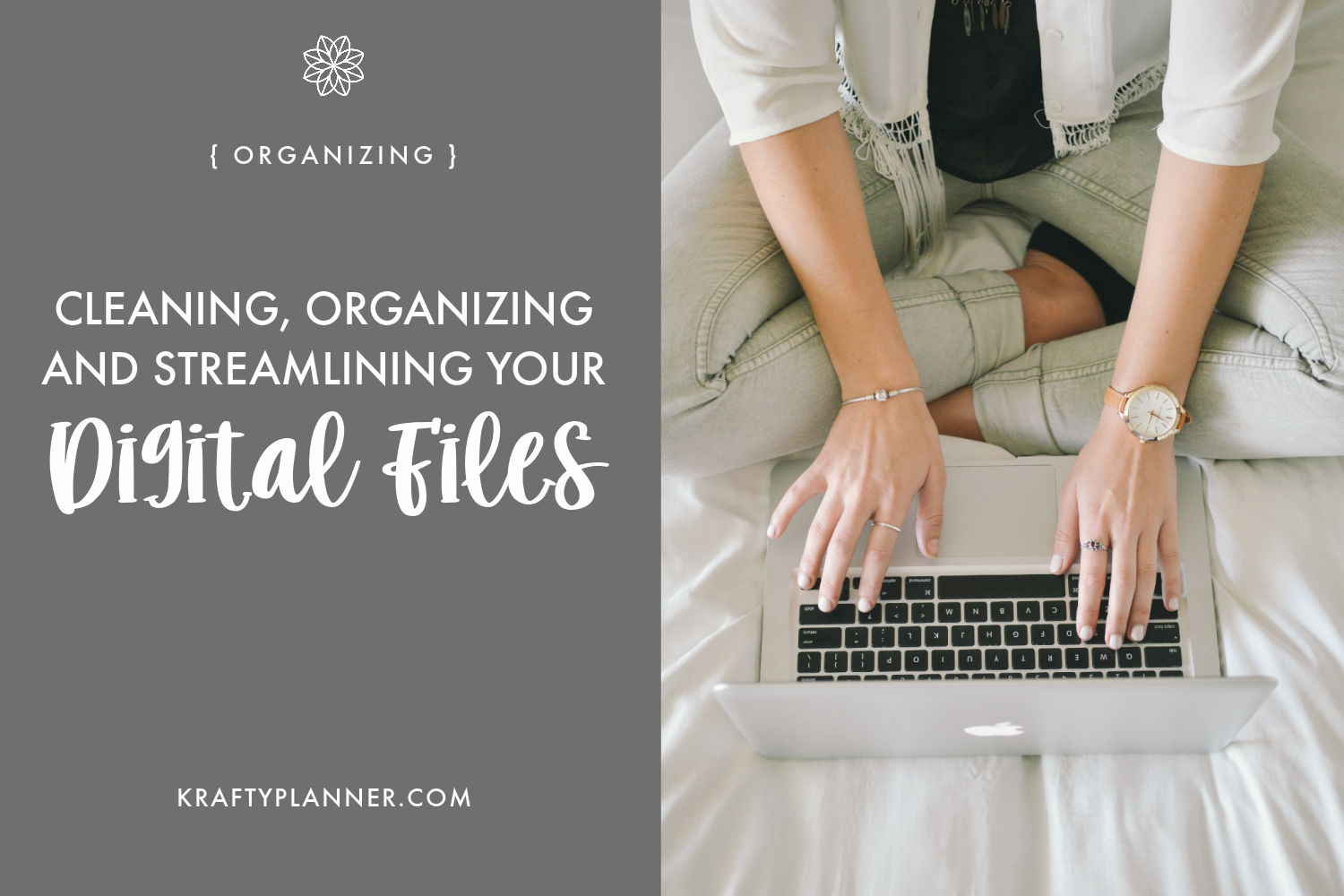 Cleaning, Organizing and Streamlining Your Digital Files