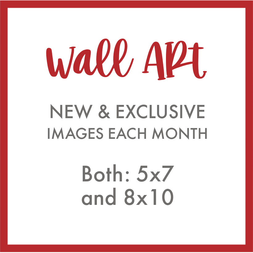 Wall Art -  New and exclusive images each month both 5x7 and 8x10