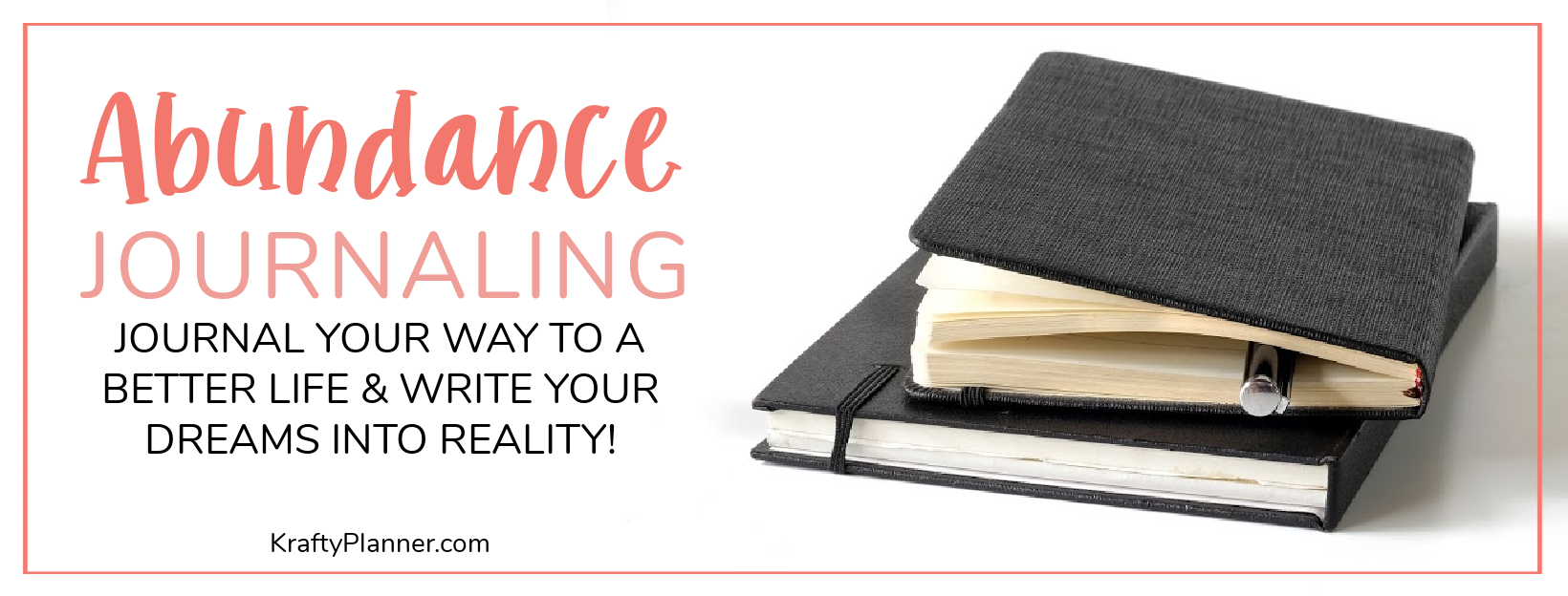 ABUNDANCE JOURNALING: Journal your way to a better life and write your dreams into reality!