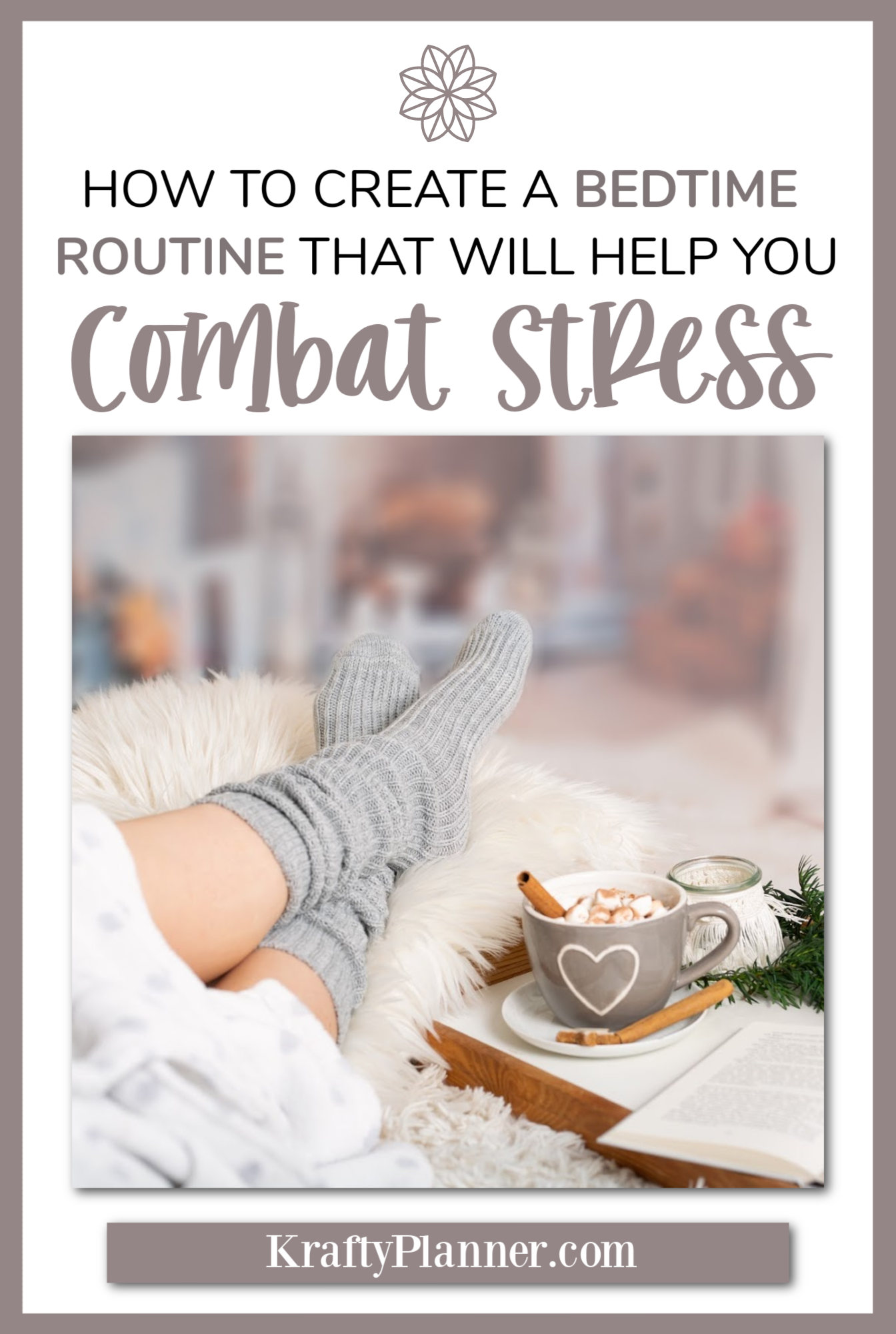 How to Create a Bedtime Routine That Will Help You Combat Stress PIN 2.png