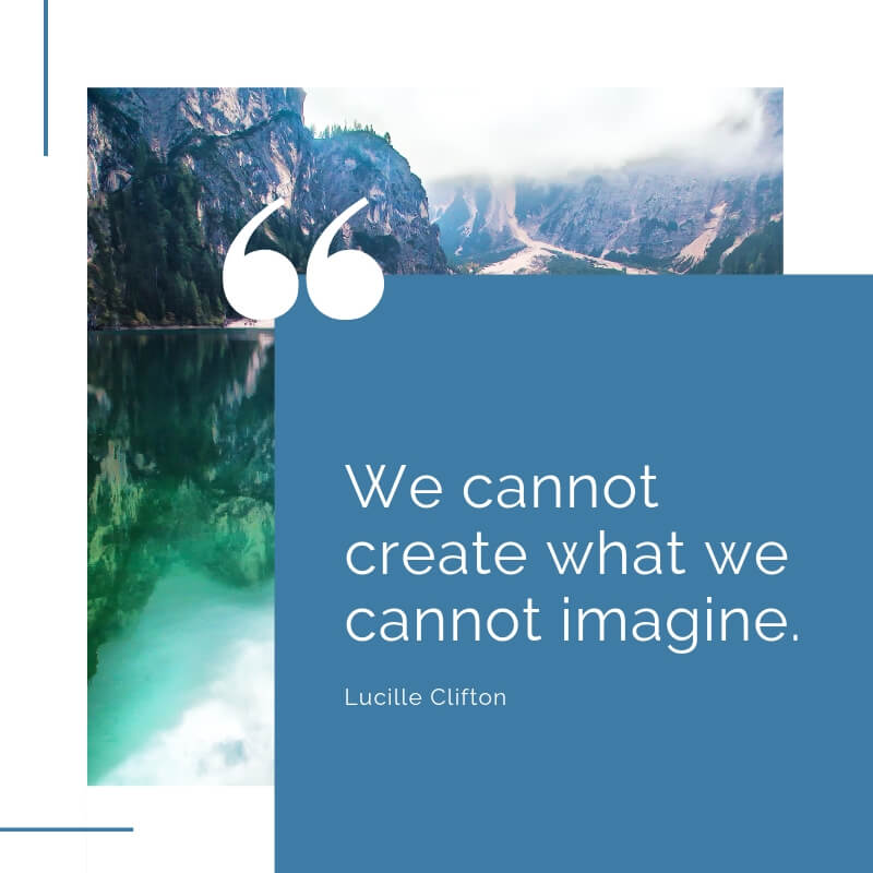 We cannot create what we cannot imagine