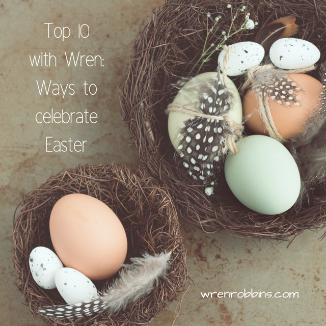 Top 10  with Wren Ways to  celebrate  Easter.PNG