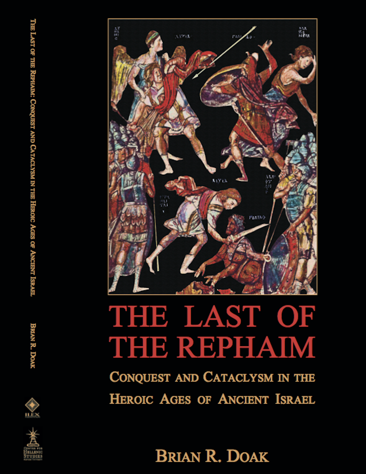 The Last of the Rephaim: Conquest and Cataclysm in the Heroic Ages of Ancient Israel   (Boston and Washington D.C.: Ilex Foundation and the Center for Hellenic Studies, via HUP, 2012)