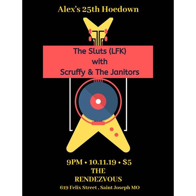 On Oct. 11th we'll be celebrating Alex Litton's birthday and you'll have the rare opportunity to see The Sluts live in St. Joseph!