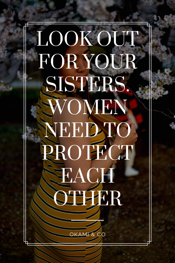 Look out for your sisters. women need to protect each other