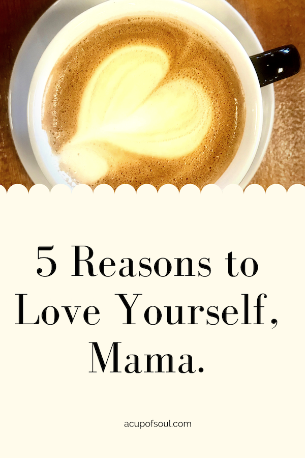5ReasonstoloveyourselfMama.png