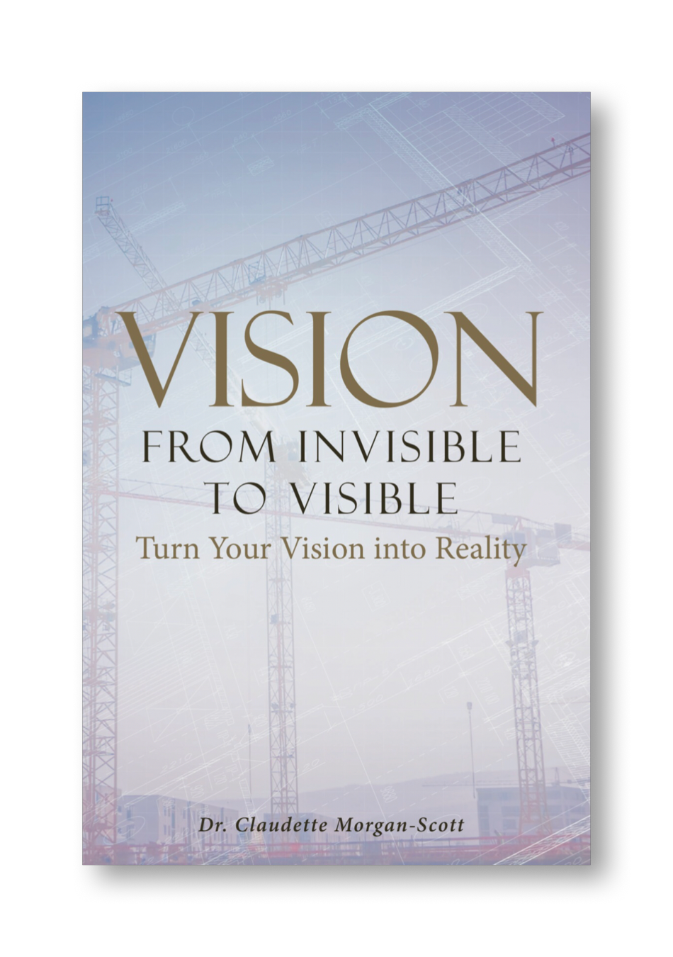 New Book: Vision From Invisible to Visible - This book is a must-have for leaders in every organization; corporate America, private firms, non-profit and faith-based organizations.