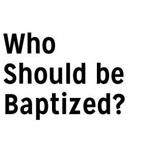 WhoShouldBBaptized.jpg
