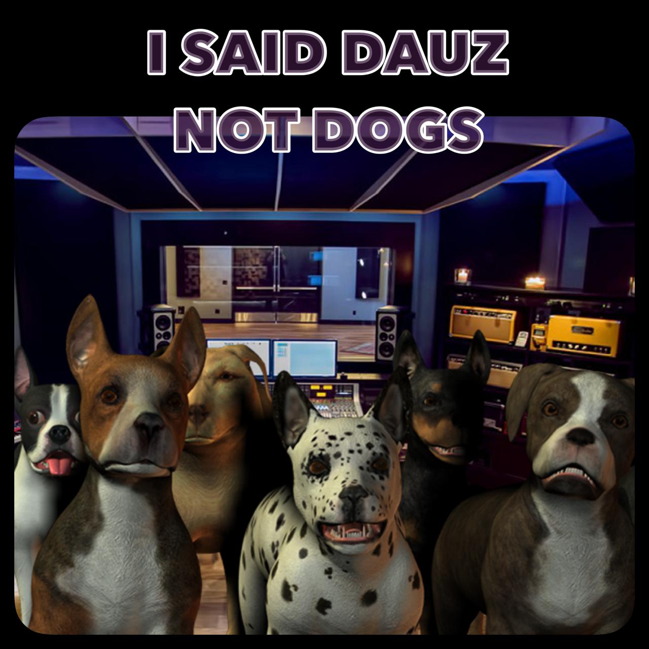 Dauz not Dogs