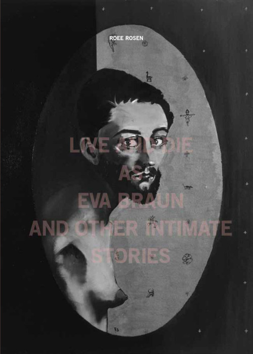 - Live and Die as Eva Braun and Other Intimate Stories (Sternberg Press, 2017), a bilingual, German-English compilation of short texts: artworks fiction, scripts and political essays.From the book [English only]:The script of Hilarious (2010)The script of The Confessions of Roee Rosen (2008)The Law is Laughing, Fragments Following the War in Gaza (2009)The Aesthetics of Terror (2004)