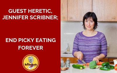 End-Picky-Eating-Forever-with-Jenn-Scribner-on-the-Nutrition-Heretic-Podcast.png