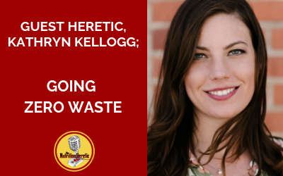 Living-zero-waste-with-Kathryn-Kellogg-on-the-Nutrition-Heretic-Podcast-with-Adrienne-Hew.png