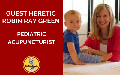 Pediatric-Acupuncturist-Robin-Ray-Green-is-on-the-Nutrition-Heretic-podcast.png
