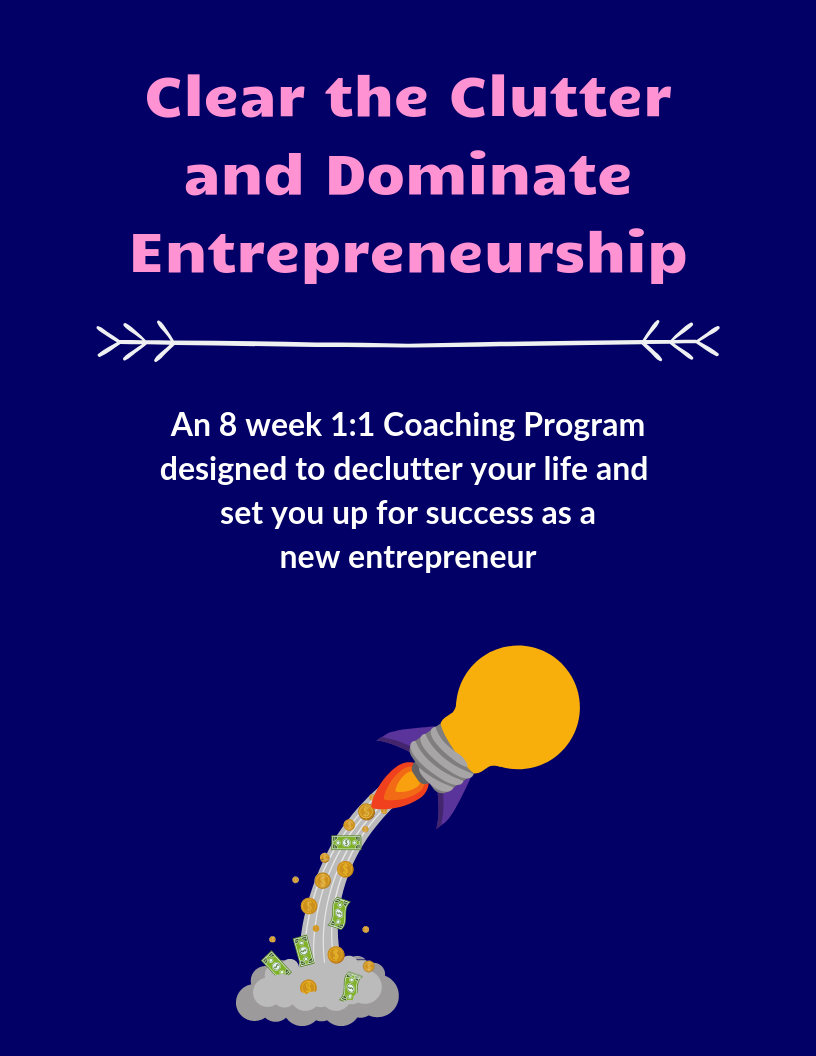 Clear the Clutter and Dominate Entrepreneurship - Clear the Clutter and Dominate Entrepreneurship is an eight week one on one coaching program designed to declutter your business and set you up for success as a new entrepreneur.Whether you haven't started your business yet because, well, you don't know where to start, just started your business and are overwhelmed or have been at it for a year or so and not growing, this program will help set you up for the success you desire and deserve!You can purchase and access the course HERE