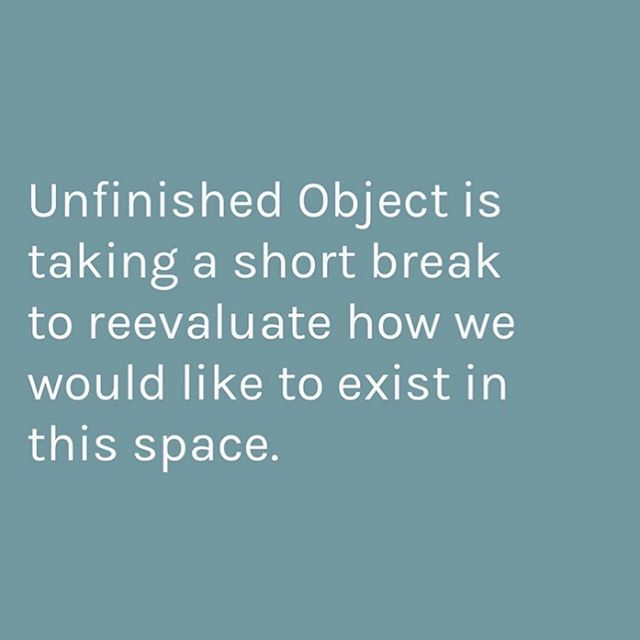 Unfinished object is taking a short breaks to re-evaluate how we would like to exist in this space. @astitchtowear @su.krita @thecolormustard @ocean_bythesea will be back shortly