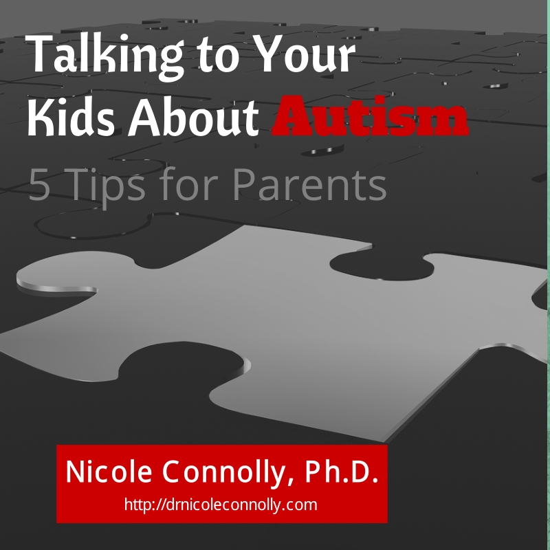 Talking to your kids about autism by Nicole Connolly, Ph.D., Psychologist