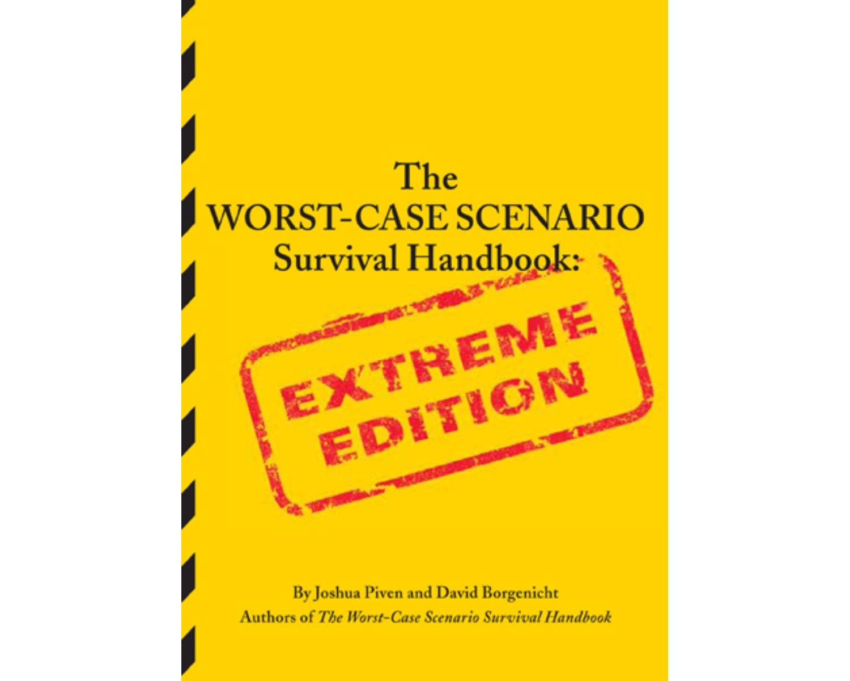 The Worst-Case Scenario Survival Handbook: Extreme Edition