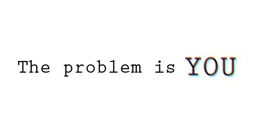 the problem is you.jpg