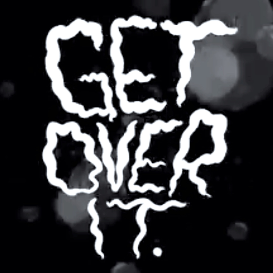 Get Over It - for Super Deluxe [Written, Produced, Performed by Alexis de la Rocha]