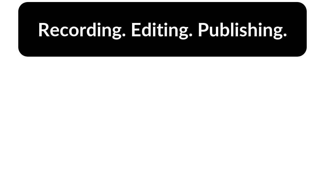 Copy of Recording. Editing. Publishing.png
