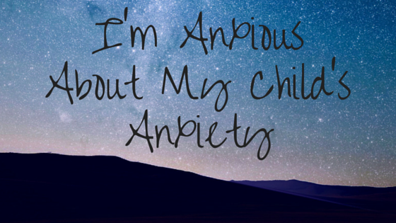 Anxiety, Children with Anxiety, Parents with Anxious Children, My child worries, Anxiety,