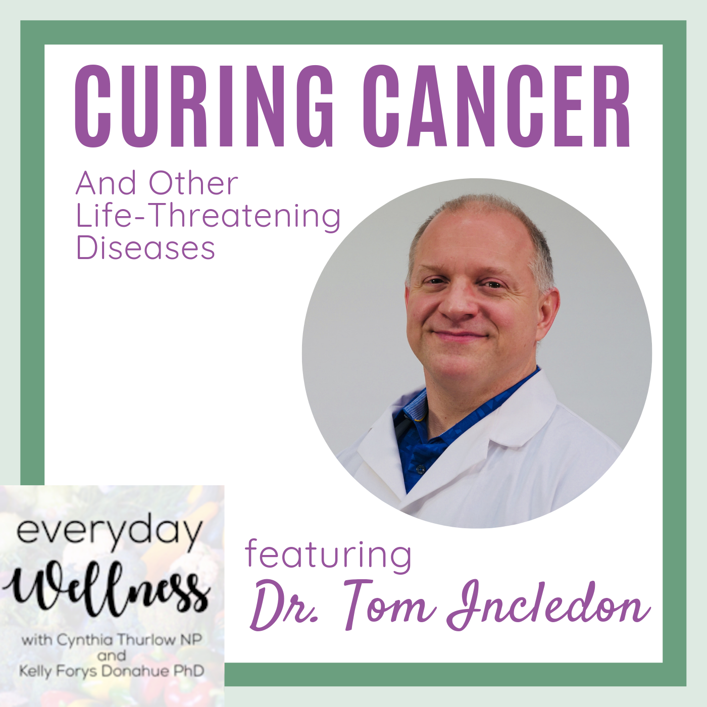 Episode 58: Curing Cancer and Other-Life Threatening Diseases