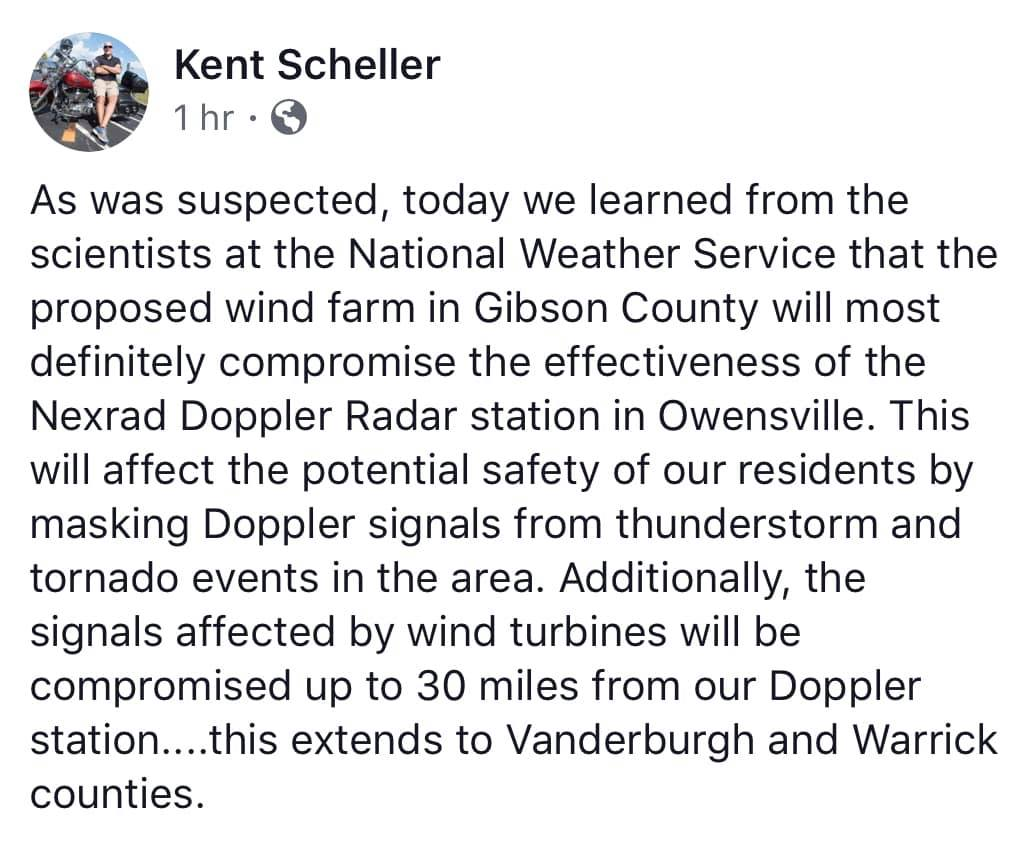 - On August 20th members from the National Weather Service spoke to officials in Gibson County on the impact wind turbines can have on our NEXRAD Doppler located in Owensville, IN. Mr. Scheller was present for this meeting.Click on the links below to view the news interviews.14 News- Gibson Co. EMA meets with the NWS to discuss possible impact of wind farmsEyewitness News-Can wind turbines blow away Tri-State weather warnings?