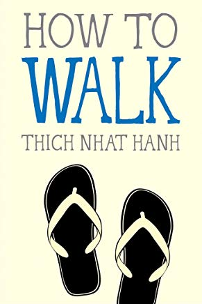 How to Walk, Zen Master Thich Nhat Hanh, Parallax Press; First Edition edition, 2015
