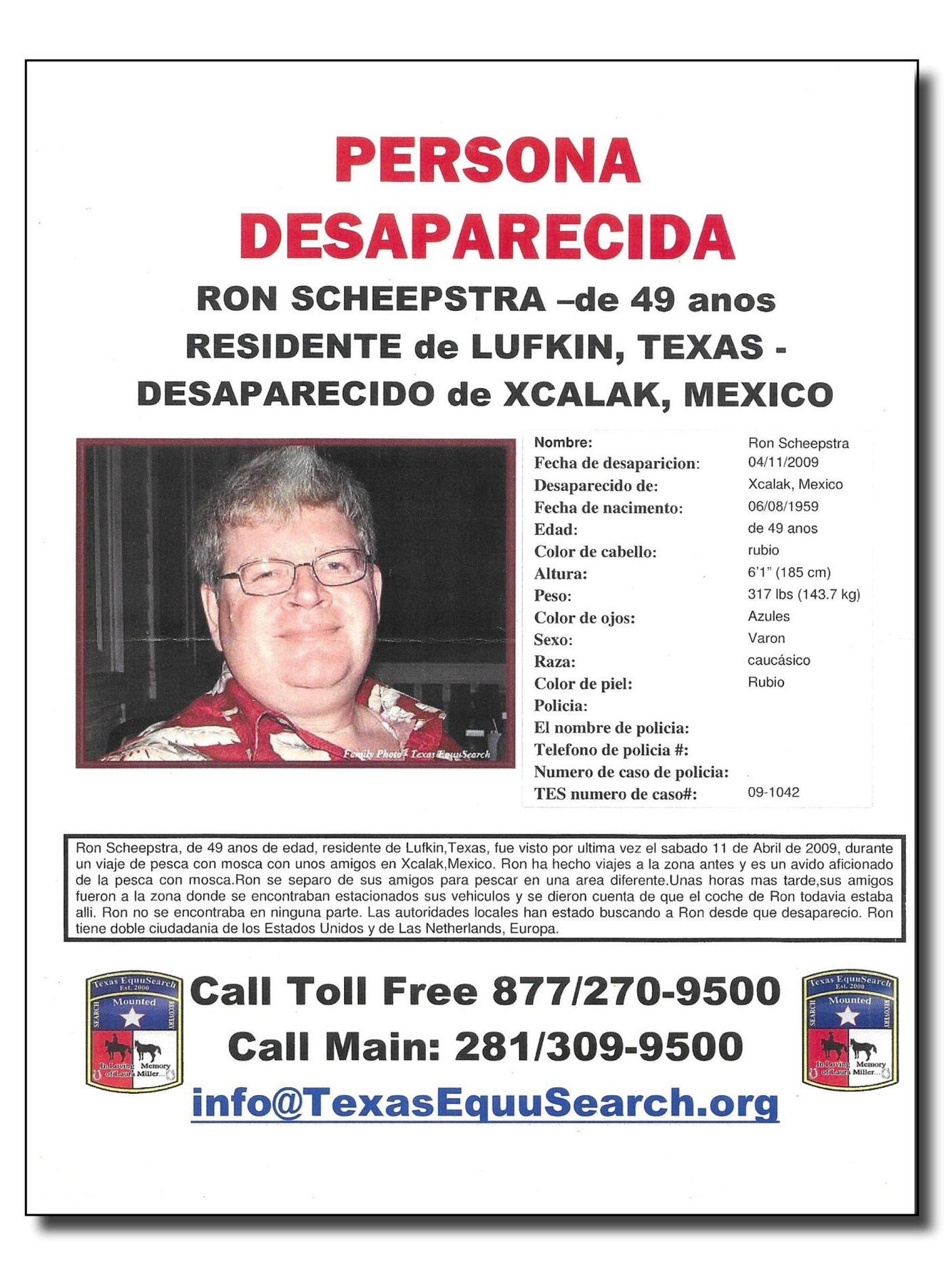 "Missing Poster that was circulated from Texas south through Belize. These posters were originally produced by an organization from Texas called Texas Equusearch, which helps locate and recover missing persons in support of the search effort. On April 27th 2009, a media outlet from Lufkin Texas reported that the organization's ""search and recovery team has deemed it too dangerous to work in Mexico on the case of a missing Lufkin man."" -"