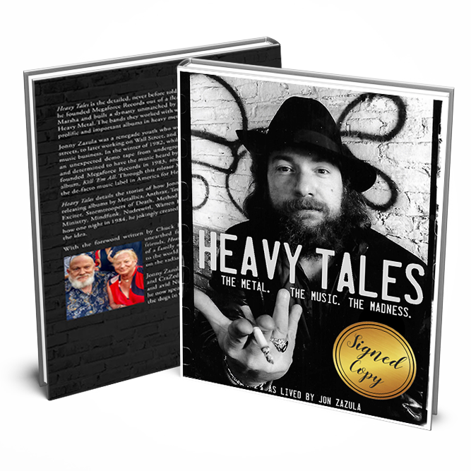 Heavy Tales: The Metal. The Music. The Madness - As Lived by Jon Zazula  PRE-ORDER NOW Starting August 13th to October 28th - BOOK SHIPS OCTOBER 29, 2019   Publisher:   CraZed  Management, LLC   Publish Date: October, 29, 2019