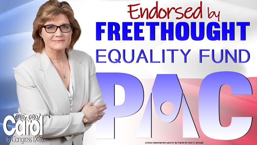 FreeThought Equality Fund PAC - The FEF endorsement is in recognition of Carol H Iannuzzi's support for the issues that are important to the non-theist community - secular government, scientific integrity, reproductive freedom, LGBTQ rights, and civil rights for all Americans.FEF is affiliated with the Center for Freethought Equality, which is the advocacy and political arm of the American Humanist Association.