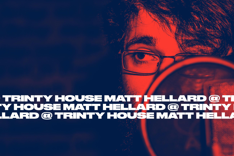 Matt Hellard @ Trinty House.jpg