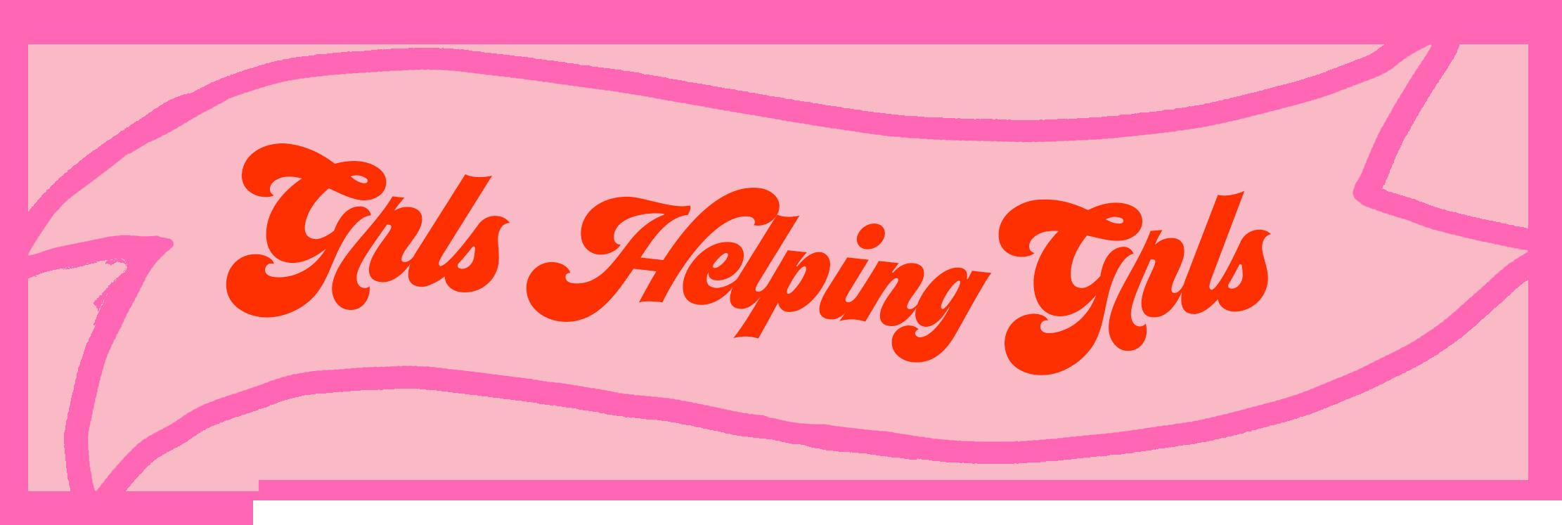GRLS HELPING GRLS