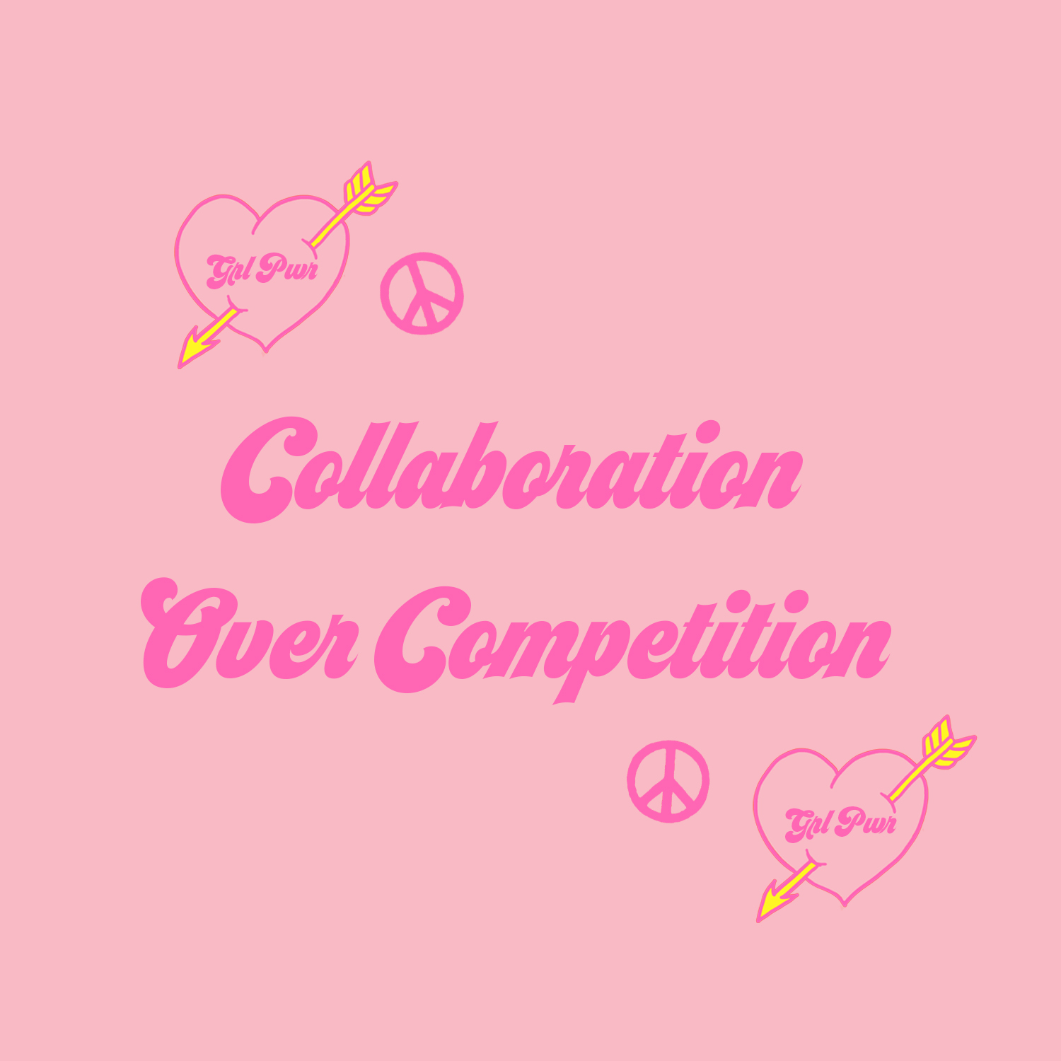 COLLABORATION OVER COMPETITION - A movement of females that see their peers as collaborators, not competitors