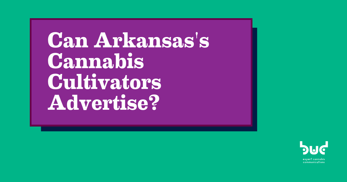 Bud Agency Can Arkansas's Cannabis Cultivators Advertise_.png
